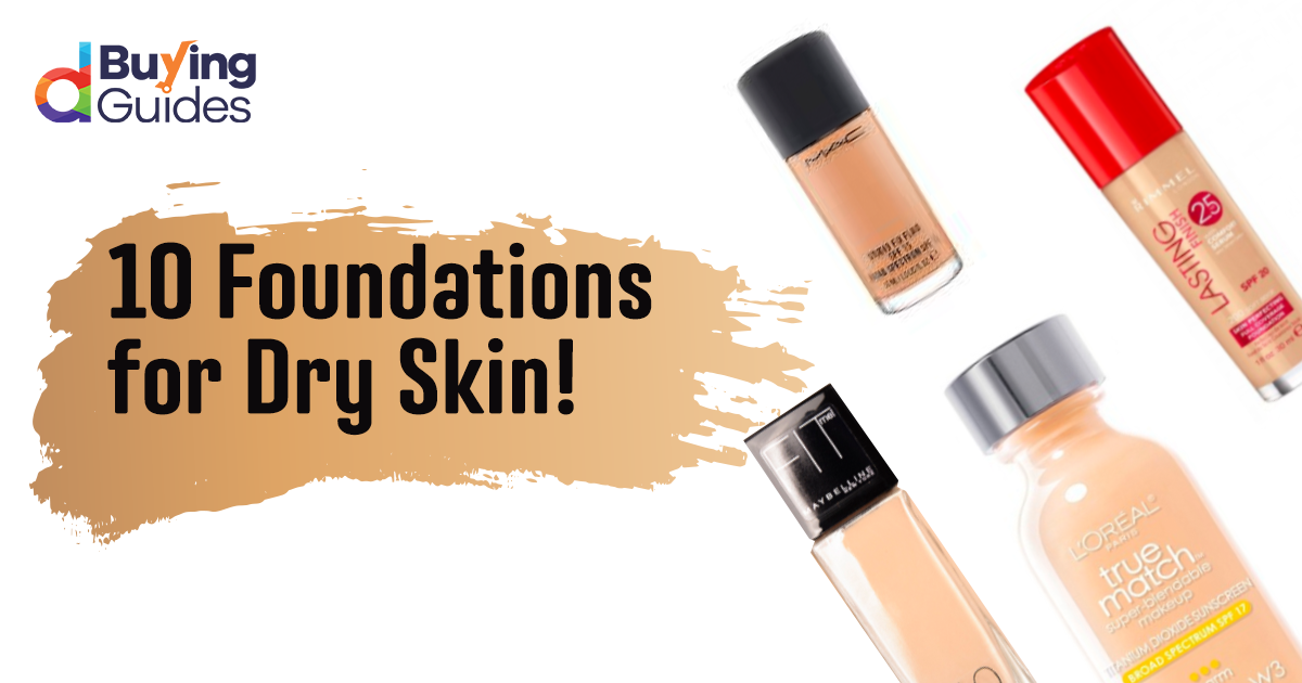 10 Foundations People With Dry Skin Need In Their Life Daraz Blog