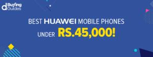 Huawei Mobiles Under 45000 In Pakistan
