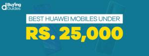 Best Huawei Mobile Phones under 25000