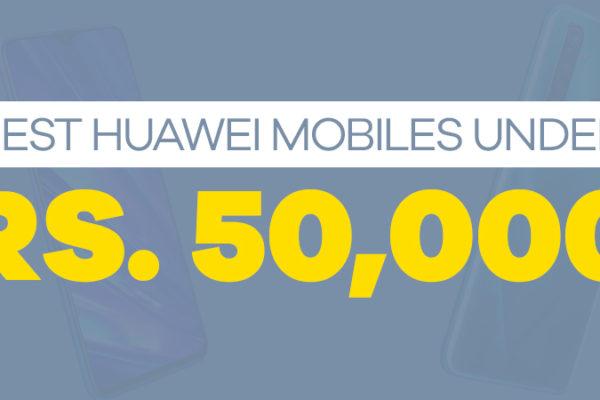 Best Huawei Mobile Phones under 50000