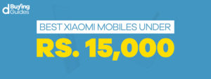 Xiaomi Mobile Phones under Rs 15000