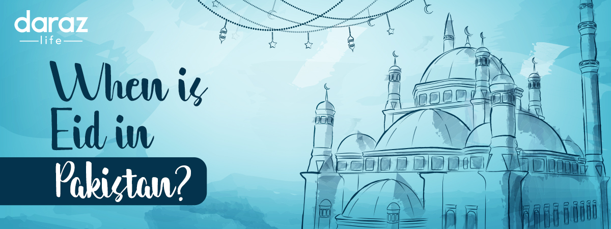 Eid ul Fitr 2021 date and holiday in Pakistan - Daraz Life